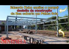 Eduardo Kunh explica o porquê desistiu da construção da Rua coberta em Palma Sola