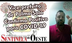 Vice-prefeito de Palma Sola testa positivo para COVID-19